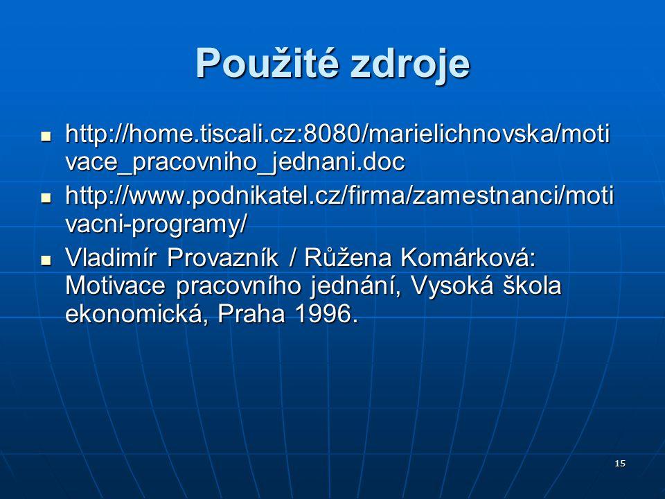 15 Použité zdroje http://home.tiscali.cz:8080/marielichnovska/moti vace_pracovniho_jednani.doc http://home.tiscali.cz:8080/marielichnovska/moti vace_p