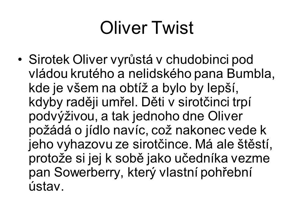 Oliver Twist Sirotek Oliver vyrůstá v chudobinci pod vládou krutého a nelidského pana Bumbla, kde je všem na obtíž a bylo by lepší, kdyby raději umřel