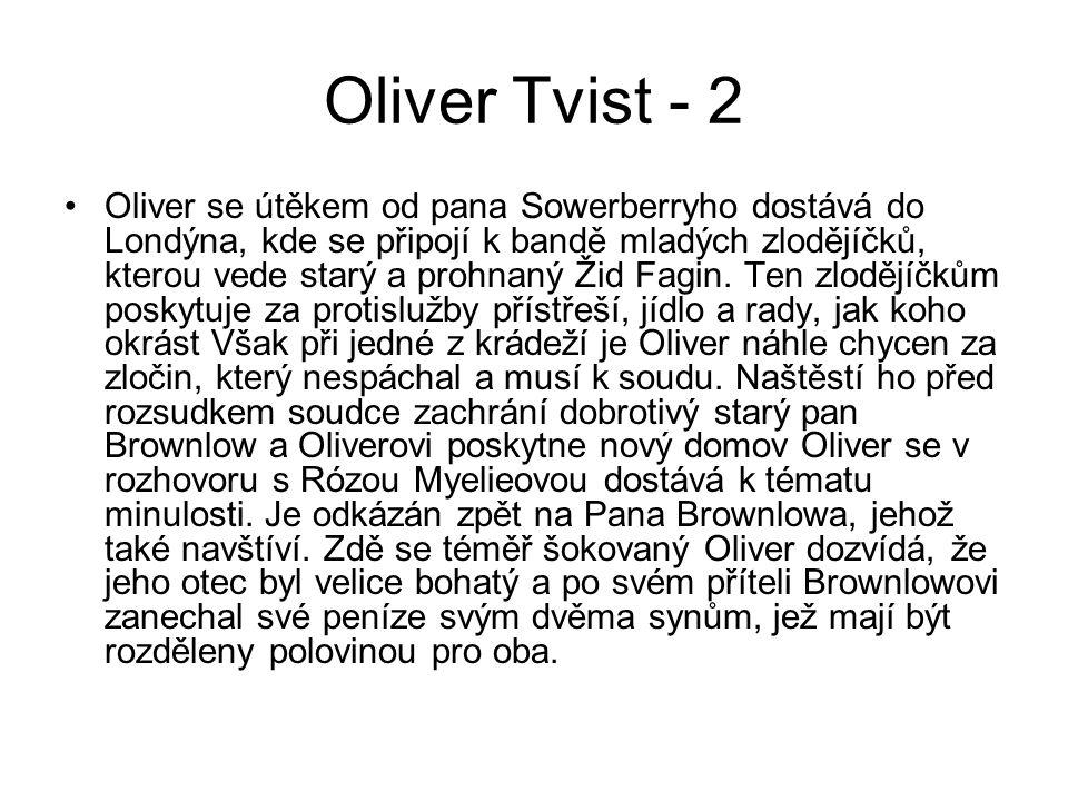 Oliver Tvist - 2 Oliver se útěkem od pana Sowerberryho dostává do Londýna, kde se připojí k bandě mladých zlodějíčků, kterou vede starý a prohnaný Žid