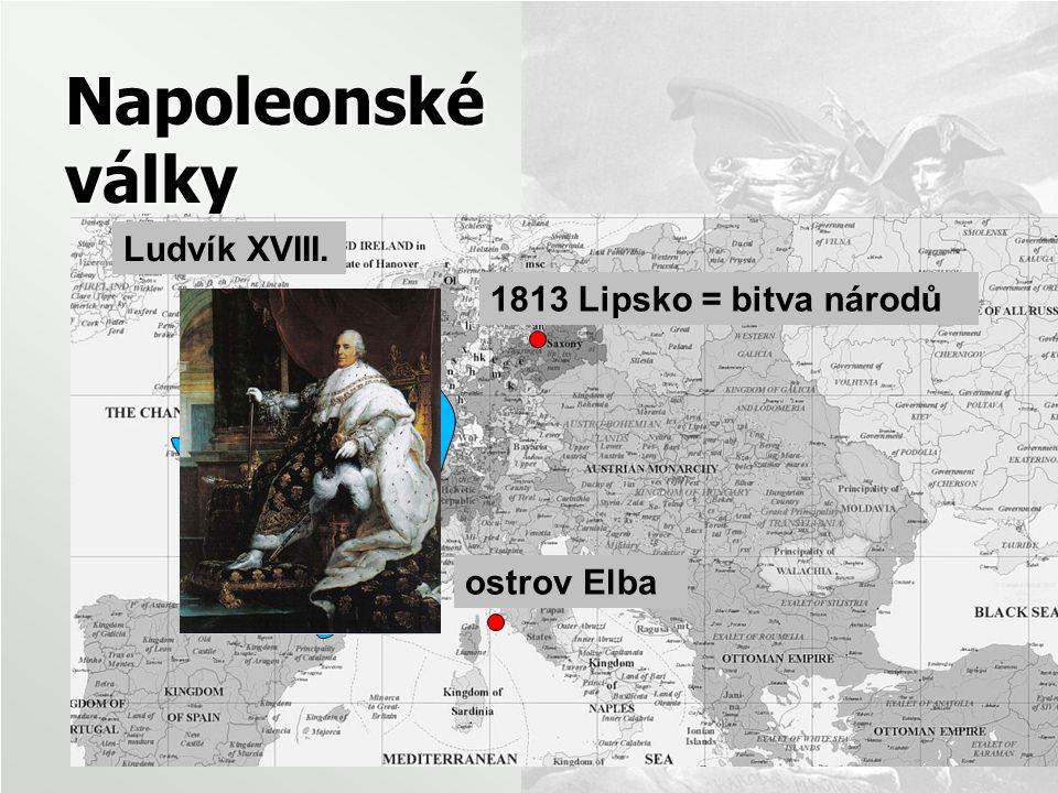Napoleonské války Francie 1813 Lipsko = bitva národů ostrov Elba Ludvík XVIII.