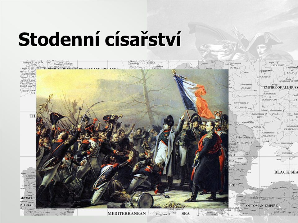 Stodenní císařství ostrov Elba 1. 3. 1815 Paříž 20. 3.