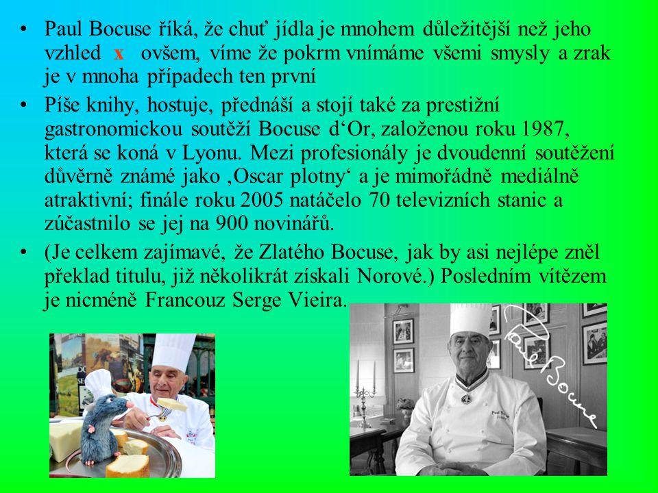 Paul Bocuse říká, že chuť jídla je mnohem důležitější než jeho vzhled x ovšem, víme že pokrm vnímáme všemi smysly a zrak je v mnoha případech ten prvn
