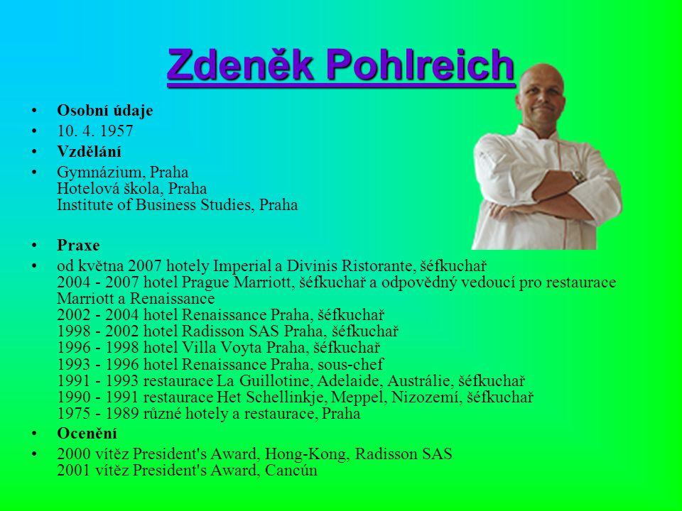 Zdeněk Pohlreich Osobní údaje 10. 4. 1957 Vzdělání Gymnázium, Praha Hotelová škola, Praha Institute of Business Studies, Praha Praxe od května 2007 ho