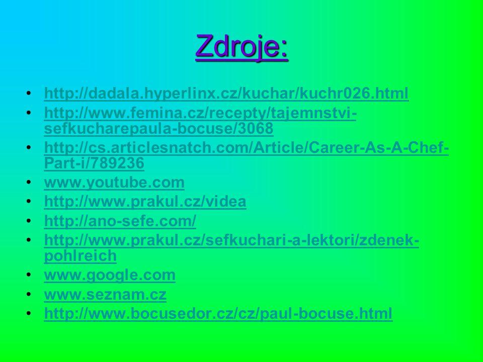 Zdroje: http://dadala.hyperlinx.cz/kuchar/kuchr026.html http://www.femina.cz/recepty/tajemnstvi- sefkucharepaula-bocuse/3068http://www.femina.cz/recep