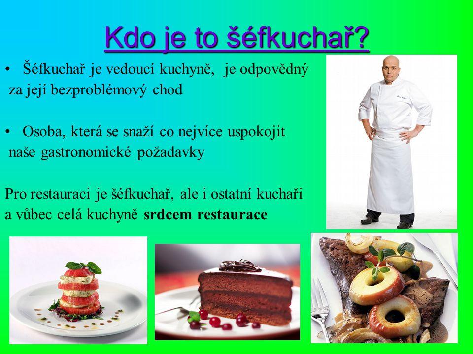 Kdo je to šéfkuchař? Šéfkuchař je vedoucí kuchyně, je odpovědný za její bezproblémový chod Osoba, která se snaží co nejvíce uspokojit naše gastronomic