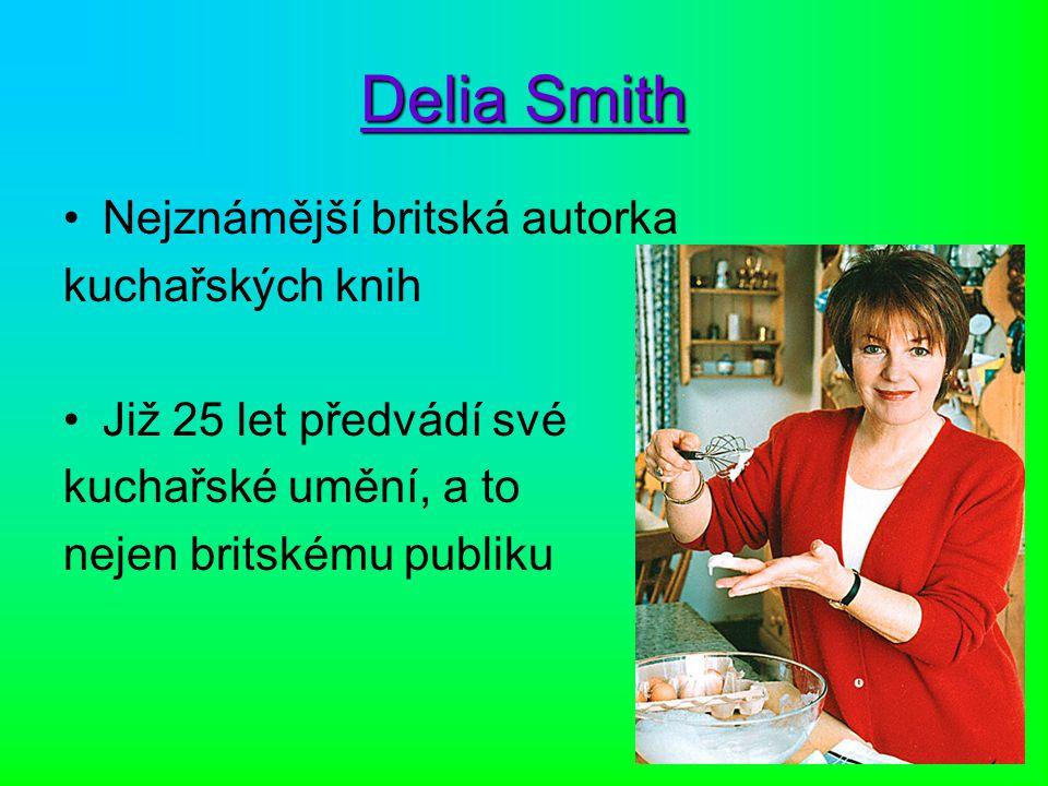 Delia Smith Nejznámější britská autorka kuchařských knih Již 25 let předvádí své kuchařské umění, a to nejen britskému publiku