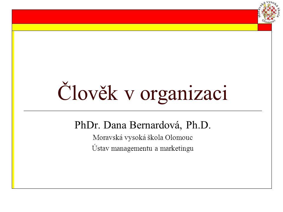 Člověk v organizaci PhDr. Dana Bernardová, Ph.D. Moravská vysoká škola Olomouc Ústav managementu a marketingu