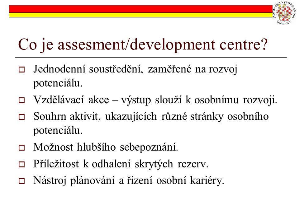 Co je assesment/development centre?  Jednodenní soustředění, zaměřené na rozvoj potenciálu.  Vzdělávací akce – výstup slouží k osobnímu rozvoji.  S