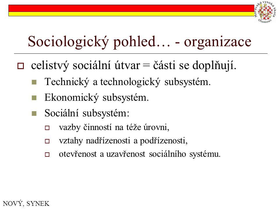 Sociologický pohled… - organizace  celistvý sociální útvar = části se doplňují. Technický a technologický subsystém. Ekonomický subsystém. Sociální s