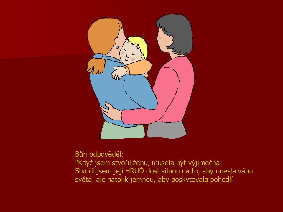 Dal jsem jí CIT milovat svoje děti za všech okolností, dokonce i tehdy, když ji její dítě hluboce zraní Dal jsem jí SÍLU přijmout svého manžela i s jeho chybami a vytvořil jsem ji z jeho žebra, aby chránila jeho srdce.