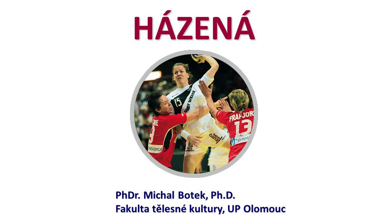 HÁZENÁ PhDr. Michal Botek, Ph.D. Fakulta tělesné kultury, UP Olomouc