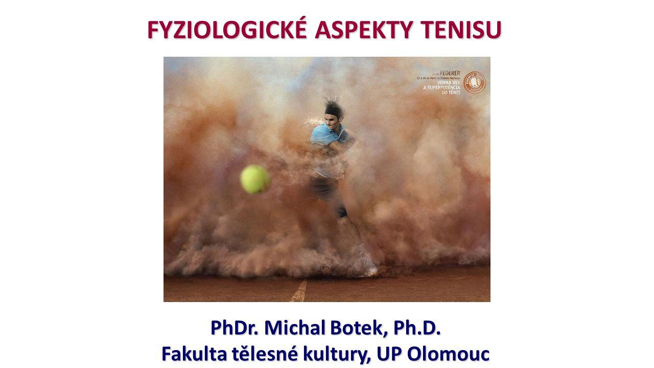 FYZIOLOGICKÉ ASPEKTY TENISU PhDr. Michal Botek, Ph.D. Fakulta tělesné kultury, UP Olomouc