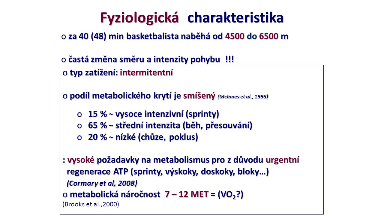 Fyziologická charakteristika o za 40 (48) min basketbalista naběhá od 4500 do 6500 m o častá změna směru a intenzity pohybu !!! o typ zatížení: interm