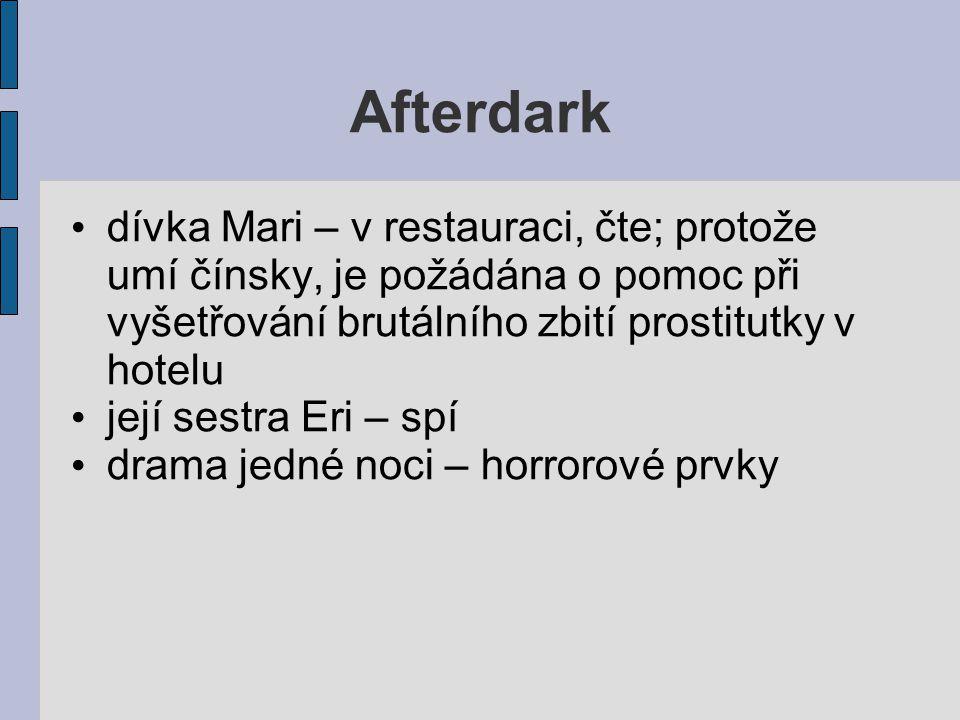 Afterdark dívka Mari – v restauraci, čte; protože umí čínsky, je požádána o pomoc při vyšetřování brutálního zbití prostitutky v hotelu její sestra Eri – spí drama jedné noci – horrorové prvky