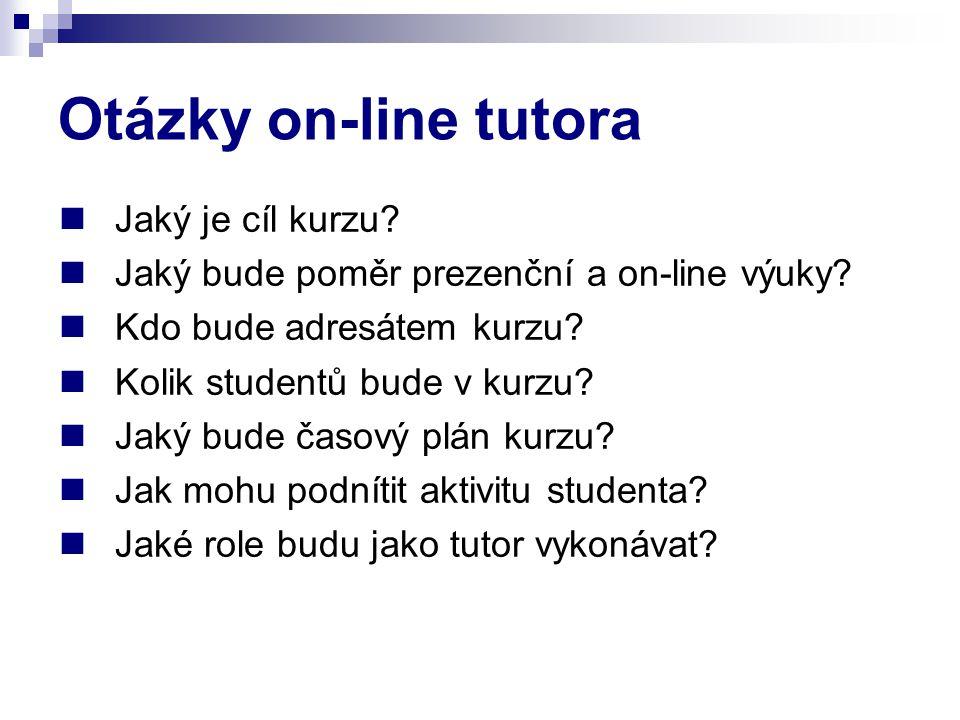 Otázky on-line tutora Jaký je cíl kurzu? Jaký bude poměr prezenční a on-line výuky? Kdo bude adresátem kurzu? Kolik studentů bude v kurzu? Jaký bude č