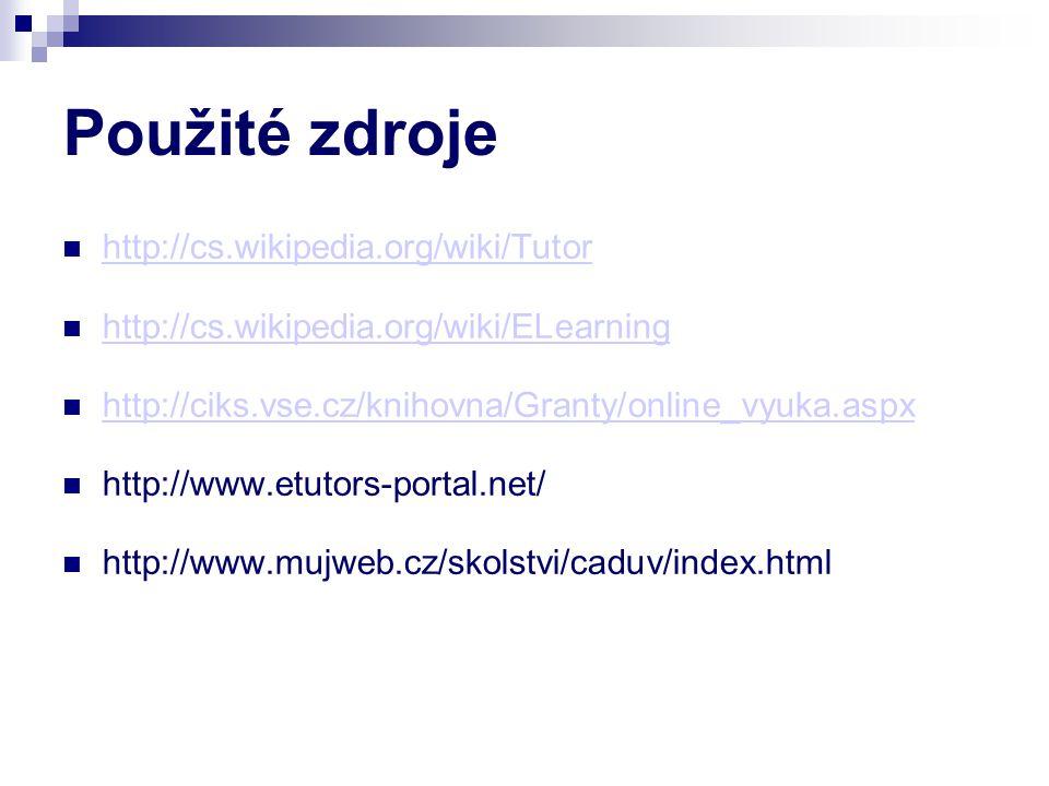 Použité zdroje http://cs.wikipedia.org/wiki/Tutor http://cs.wikipedia.org/wiki/ELearning http://ciks.vse.cz/knihovna/Granty/online_vyuka.aspx http://www.etutors-portal.net/ http://www.mujweb.cz/skolstvi/caduv/index.html