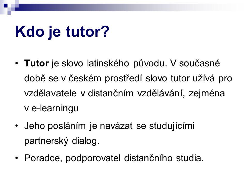 Kdo je tutor? Tutor je slovo latinského původu. V současné době se v českém prostředí slovo tutor užívá pro vzdělavatele v distančním vzdělávání, zejm