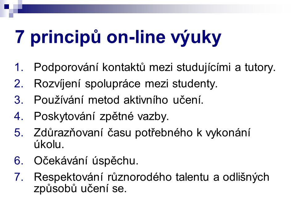 7 principů on-line výuky 1.Podporování kontaktů mezi studujícími a tutory. 2.Rozvíjení spolupráce mezi studenty. 3.Používání metod aktivního učení. 4.