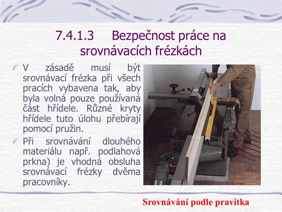 7.4.1.3Bezpečnost práce na srovnávacích frézkách Použije-li se posuvný přístroj, je třeba jej umístit tak, aby byl srovnaný obrobek veden ještě i za h