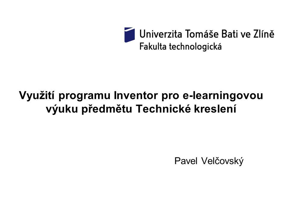 Využití programu Inventor pro e-learningovou výuku předmětu Technické kreslení Pavel Velčovský