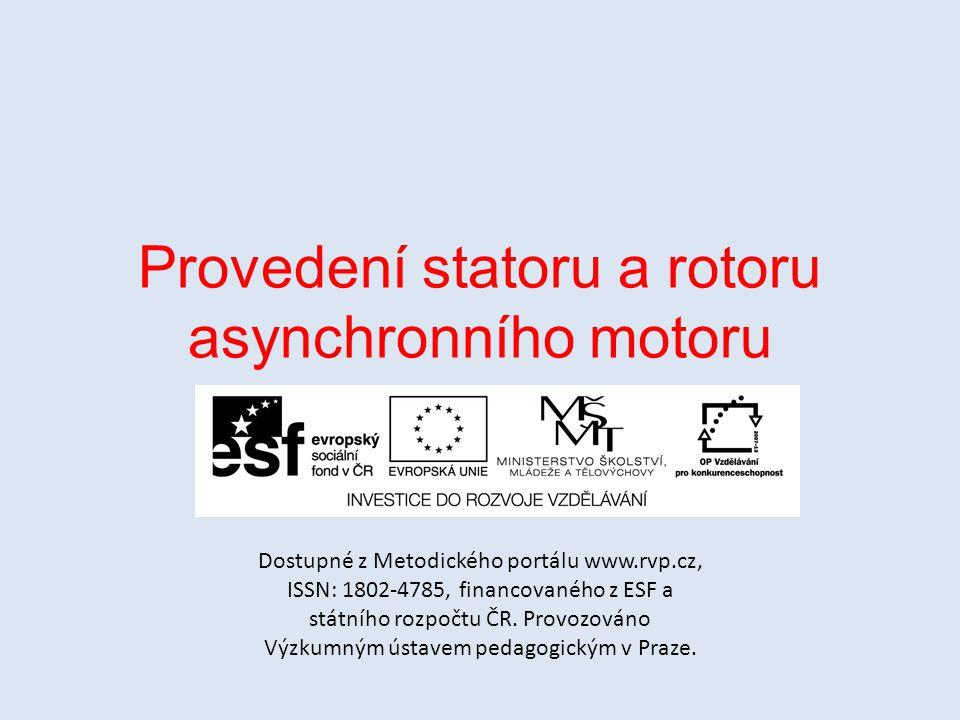 Provedení statoru a rotoru asynchronního motoru Dostupné z Metodického portálu www.rvp.cz, ISSN: 1802-4785, financovaného z ESF a státního rozpočtu ČR