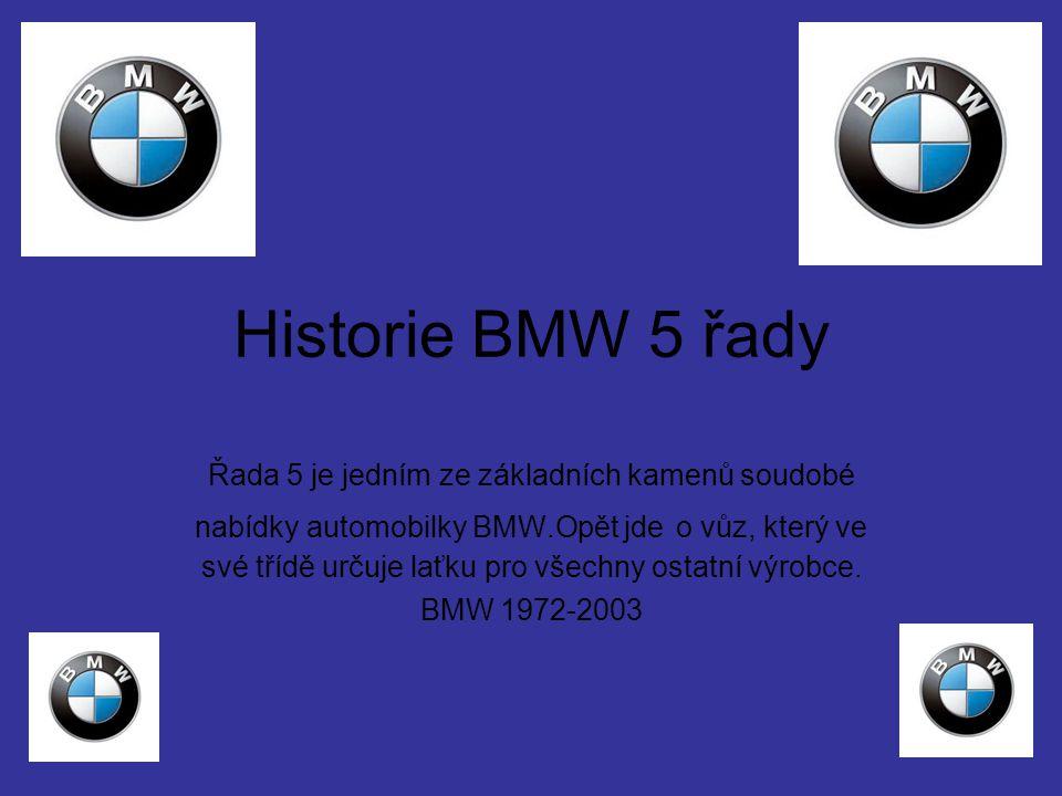 Historie BMW 5 řady Řada 5 je jedním ze základních kamenů soudobé nabídky automobilky BMW.Opět jde o vůz, který ve své třídě určuje laťku pro všechny ostatní výrobce.