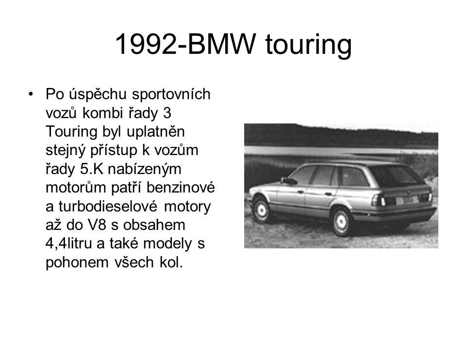1992-BMW touring Po úspěchu sportovních vozů kombi řady 3 Touring byl uplatněn stejný přístup k vozům řady 5.K nabízeným motorům patří benzinové a turbodieselové motory až do V8 s obsahem 4,4litru a také modely s pohonem všech kol.