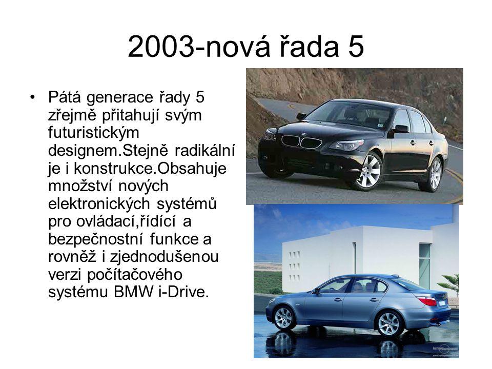 2003-nová řada 5 Pátá generace řady 5 zřejmě přitahují svým futuristickým designem.Stejně radikální je i konstrukce.Obsahuje množství nových elektroni
