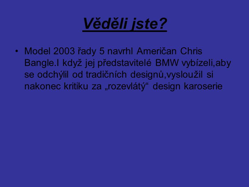 Věděli jste? Model 2003 řady 5 navrhl Američan Chris Bangle.I když jej představitelé BMW vybízeli,aby se odchýlil od tradičních designů,vysloužil si n