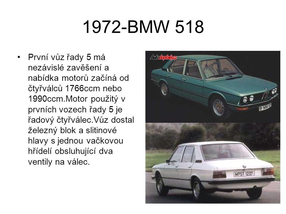 1972-BMW 518 První vůz řady 5 má nezávislé zavěšení a nabídka motorů začíná od čtyřválců 1766ccm nebo 1990ccm.Motor použitý v prvních vozech řady 5 je