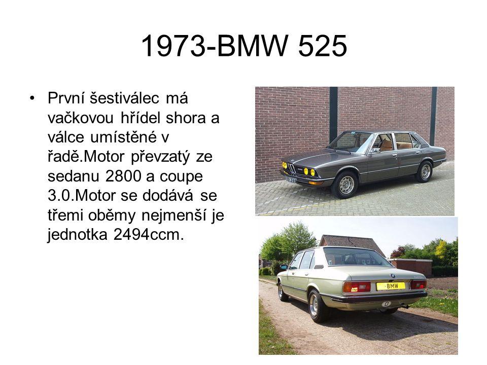 1973-BMW 525 První šestiválec má vačkovou hřídel shora a válce umístěné v řadě.Motor převzatý ze sedanu 2800 a coupe 3.0.Motor se dodává se třemi oběm