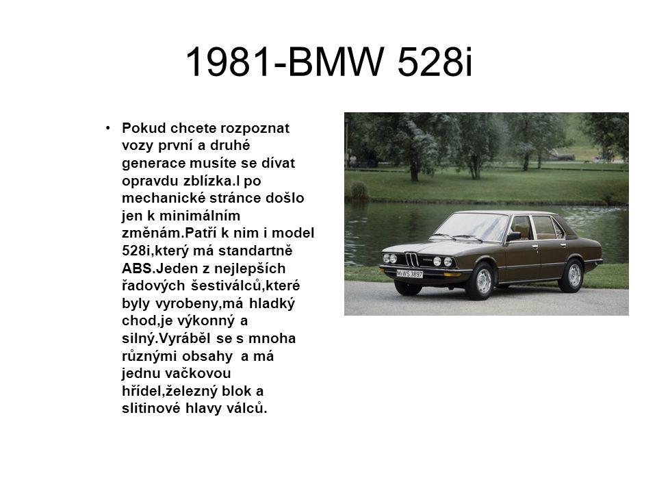 1981-BMW 528i Pokud chcete rozpoznat vozy první a druhé generace musíte se dívat opravdu zblízka.I po mechanické stránce došlo jen k minimálním změnám