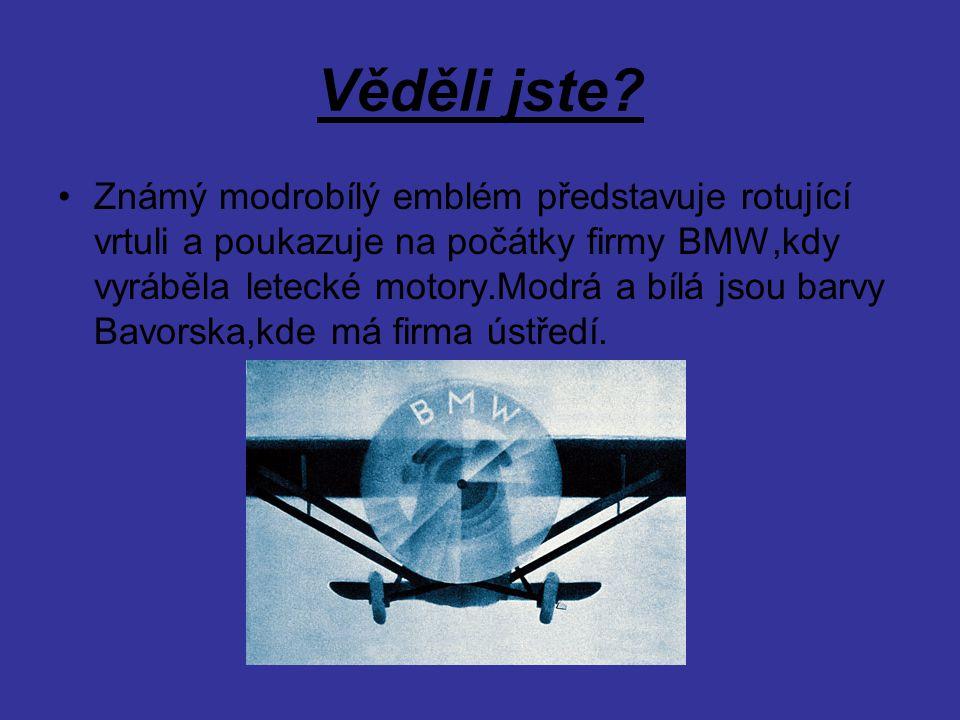 Věděli jste? Známý modrobílý emblém představuje rotující vrtuli a poukazuje na počátky firmy BMW,kdy vyráběla letecké motory.Modrá a bílá jsou barvy B