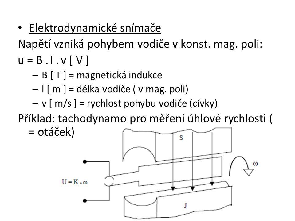 Elektrodynamické snímače Napětí vzniká pohybem vodiče v konst. mag. poli: u = B. l. v [ V ] – B [ T ] = magnetická indukce – l [ m ] = délka vodiče (