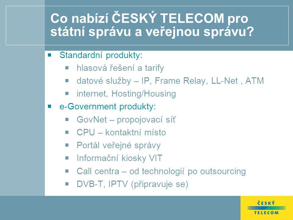 Co nabízí ČESKÝ TELECOM pro státní správu a veřejnou správu? Standardní produkty: hlasová řešení a tarify datové služby – IP, Frame Relay, LL-Net, ATM