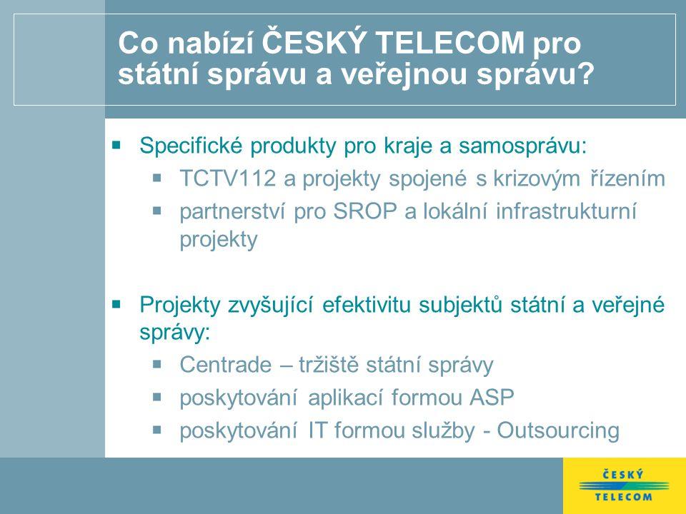 Co nabízí ČESKÝ TELECOM pro státní správu a veřejnou správu? Specifické produkty pro kraje a samosprávu: TCTV112 a projekty spojené s krizovým řízením