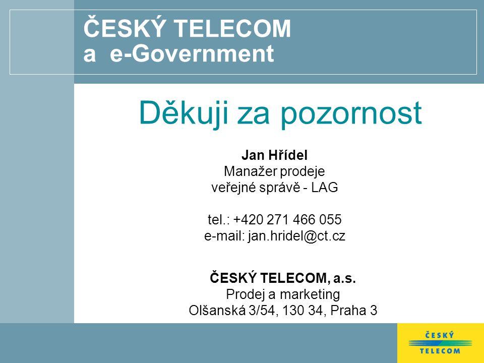 ČESKÝ TELECOM a e-Government Děkuji za pozornost Jan Hřídel Manažer prodeje veřejné správě - LAG tel.: +420 271 466 055 e-mail: jan.hridel@ct.cz ČESKÝ