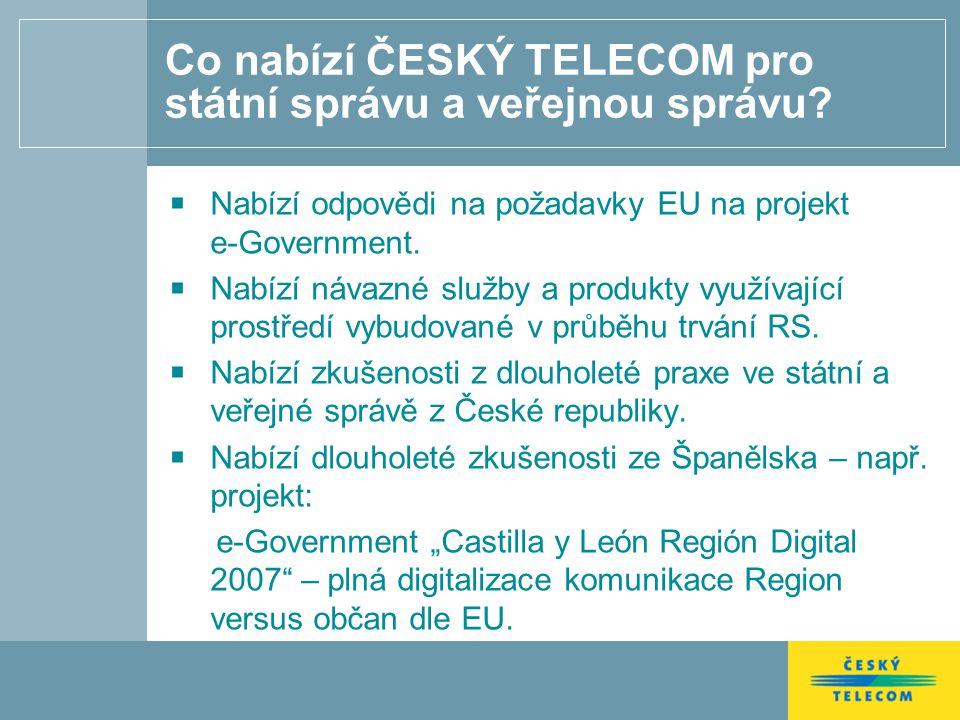 Co nabízí ČESKÝ TELECOM pro státní správu a veřejnou správu? Nabízí odpovědi na požadavky EU na projekt e-Government. Nabízí návazné služby a produkty