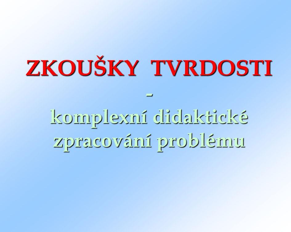 ZKOUŠKY TVRDOSTI - komplexní didaktické zpracování problému