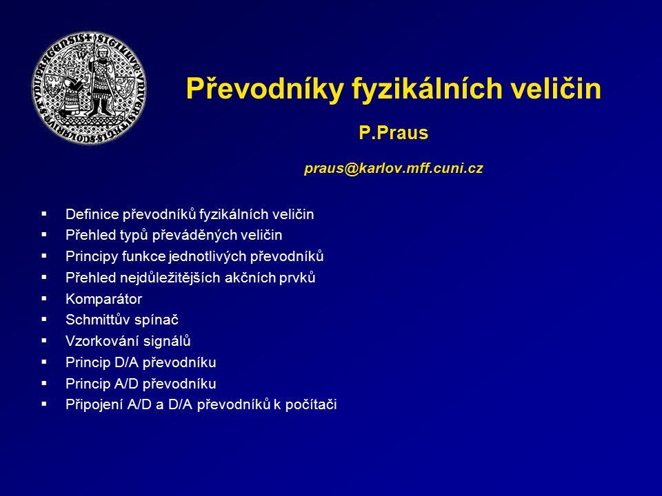 Převodníky fyzikálních veličin P.Praus praus@karlov.mff.cuni.cz  Definice převodníků fyzikálních veličin  Přehled typů převáděných veličin  Princip