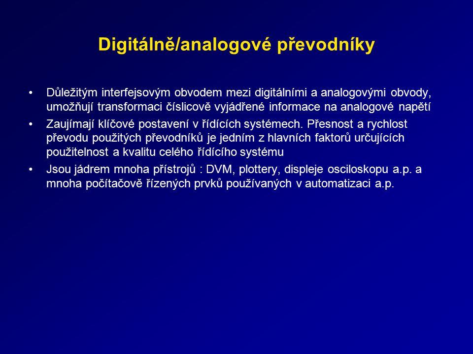 Digitálně/analogové převodníky Důležitým interfejsovým obvodem mezi digitálními a analogovými obvody, umožňují transformaci číslicově vyjádřené inform