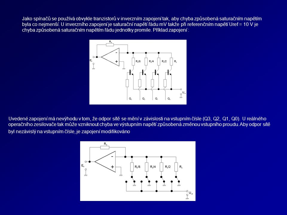 Jako spínačů se používá obvykle tranzistorů v inverzním zapojení tak, aby chyba způsobená saturačním napětím byla co nejmenší. U inverzního zapojení j