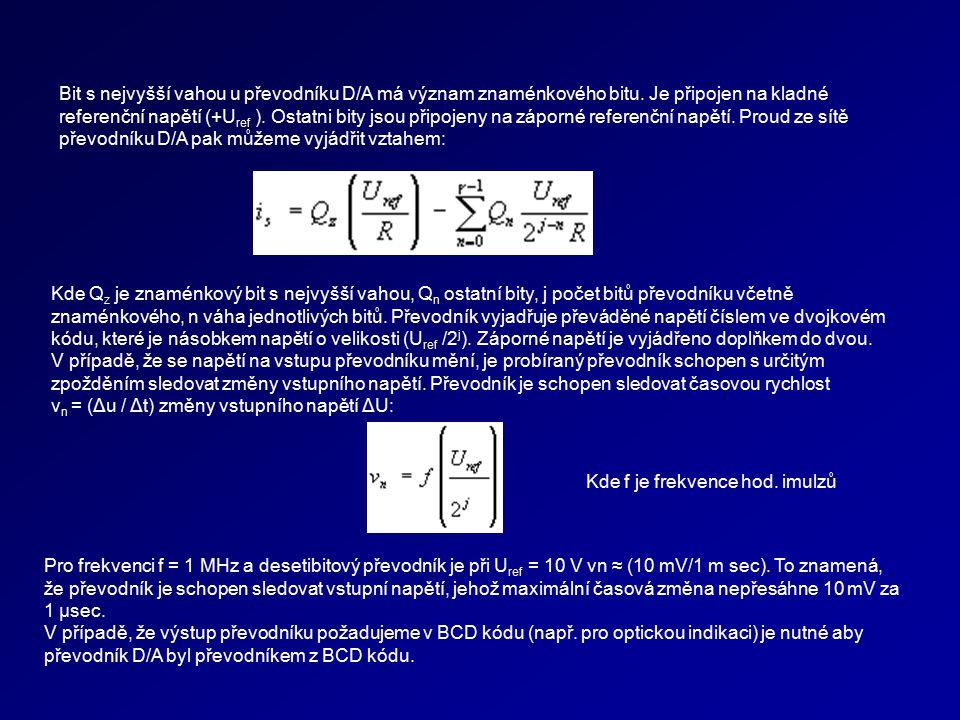 Bit s nejvyšší vahou u převodníku D/A má význam znaménkového bitu. Je připojen na kladné referenční napětí (+U ref ). Ostatni bity jsou připojeny na z