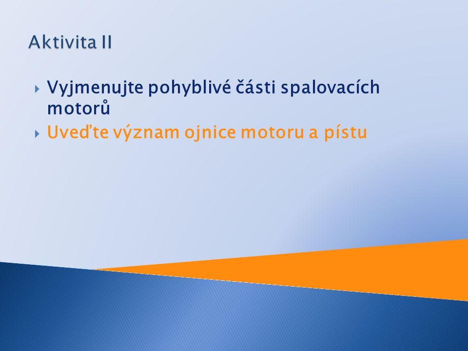  Vyjmenujte pohyblivé části spalovacích motorů  Uveďte význam ojnice motoru a pístu