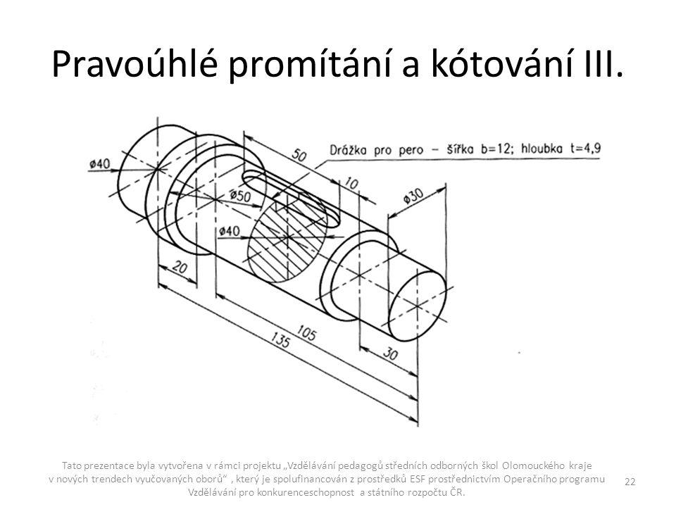 """Pravoúhlé promítání a kótování III. Tato prezentace byla vytvořena v rámci projektu """"Vzdělávání pedagogů středních odborných škol Olomouckého kraje v"""
