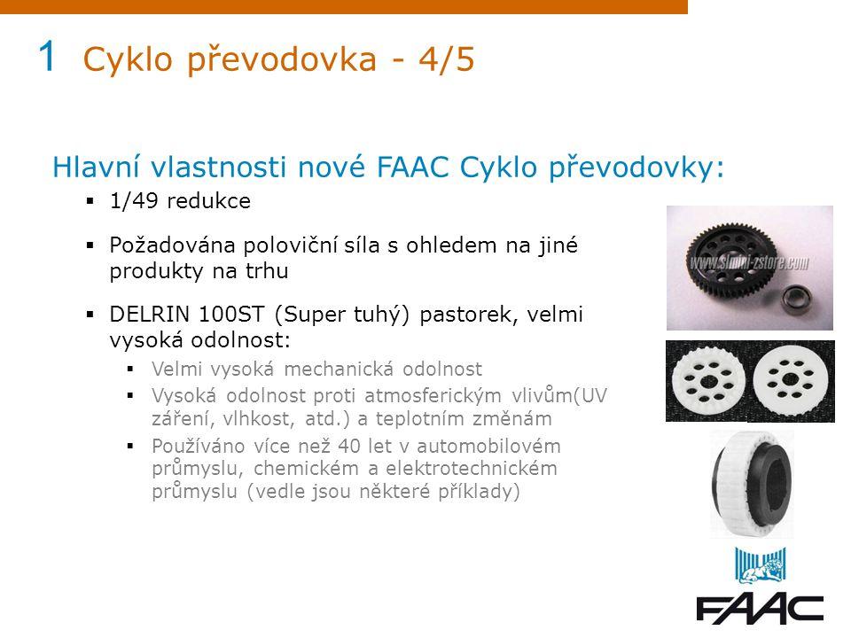 1 Cyklo převodovka - 4/5 Hlavní vlastnosti nové FAAC Cyklo převodovky:  1/49 redukce  Požadována poloviční síla s ohledem na jiné produkty na trhu 