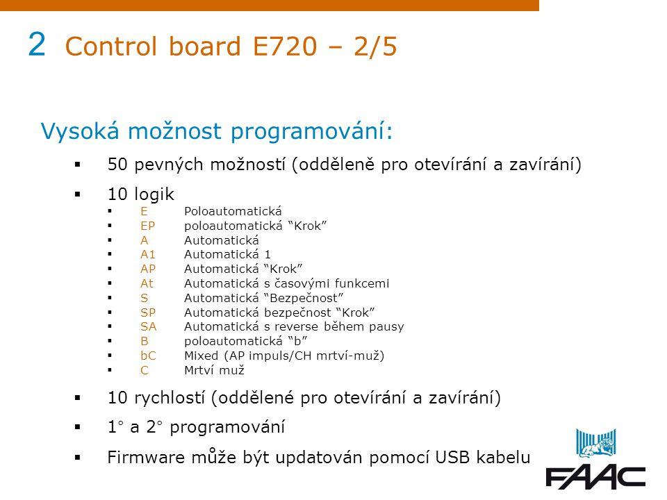 2 Control board E720 – 2/5 Vysoká možnost programování:  50 pevných možností (odděleně pro otevírání a zavírání)  10 logik  EPoloautomatická  EPpo