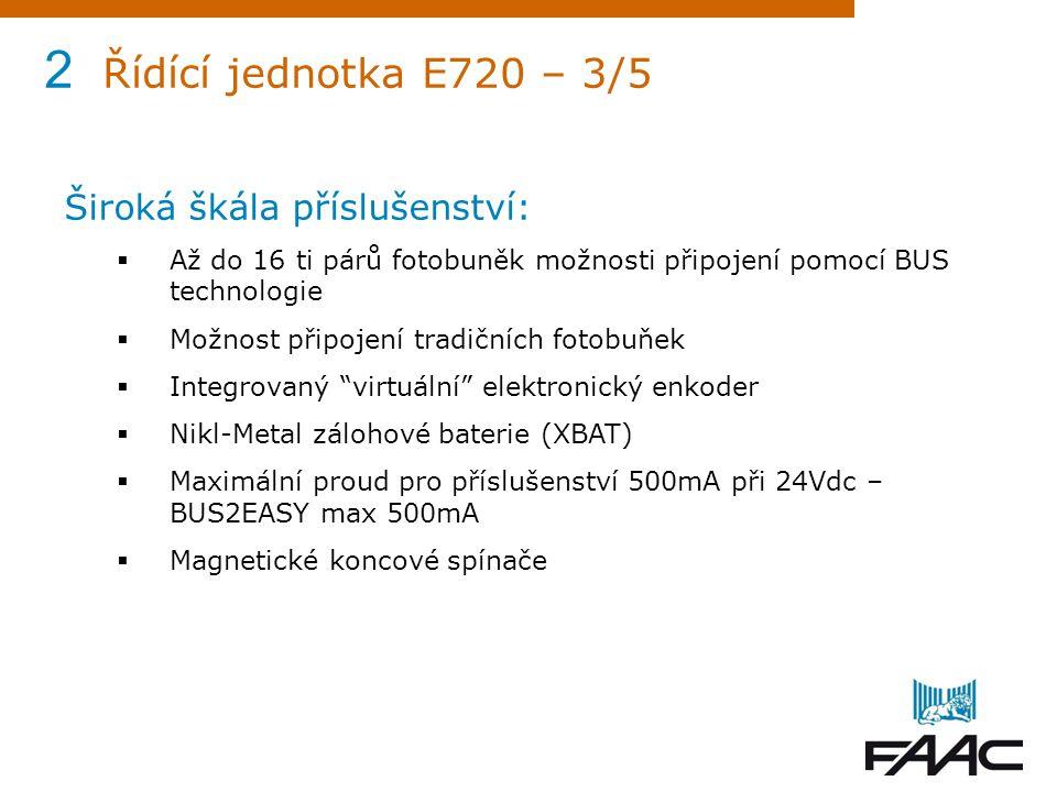 2 Řídící jednotka E720 – 3/5 Široká škála příslušenství:  Až do 16 ti párů fotobuněk možnosti připojení pomocí BUS technologie  Možnost připojení tr