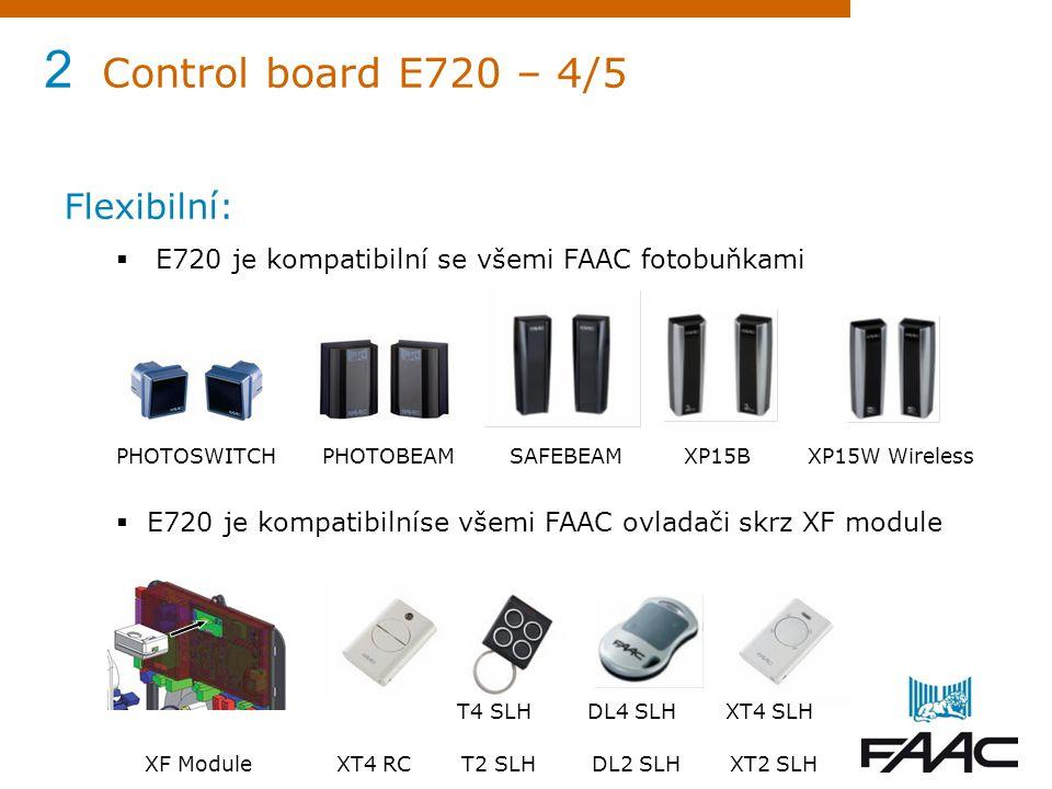 2 Control board E720 – 4/5 Flexibilní:  E720 je kompatibilní se všemi FAAC fotobuňkami PHOTOSWITCH PHOTOBEAM SAFEBEAM XP15B XP15W Wireless  E720 je
