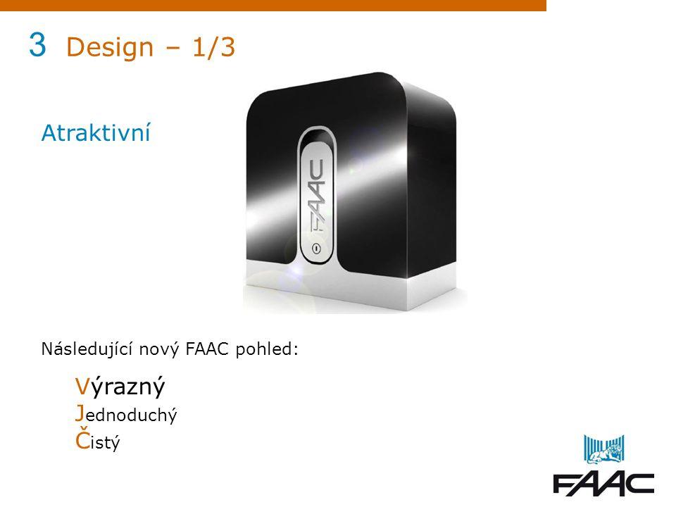 3 Design – 1/3 Atraktivní Následující nový FAAC pohled: Výrazný J ednoduchý Č istý